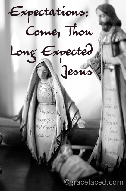 Expectations: Come Thou Long Expected Jesus | gracelaced.com