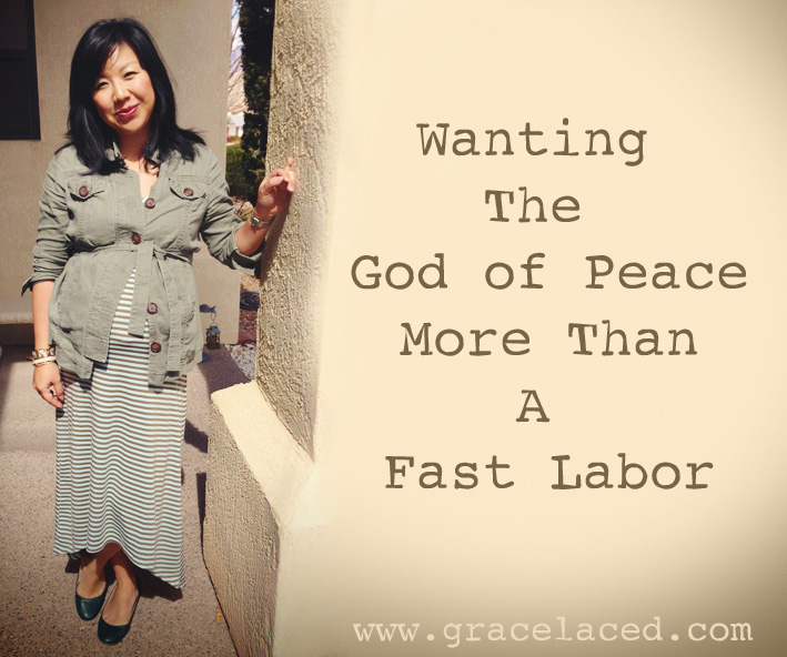 Wanting The God Of Peace More Than A Fast Labor | gracelaced.com