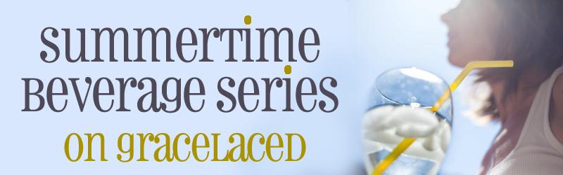 Summertime Beverage Series | gracelaced.com