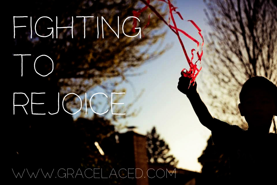 Fighting To Rejoice | gracelaced.com