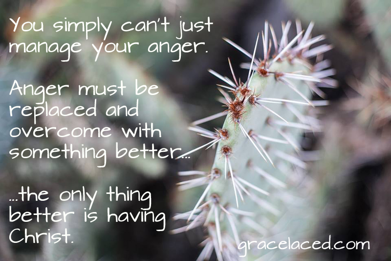 Having Christ Is Better Than Anger