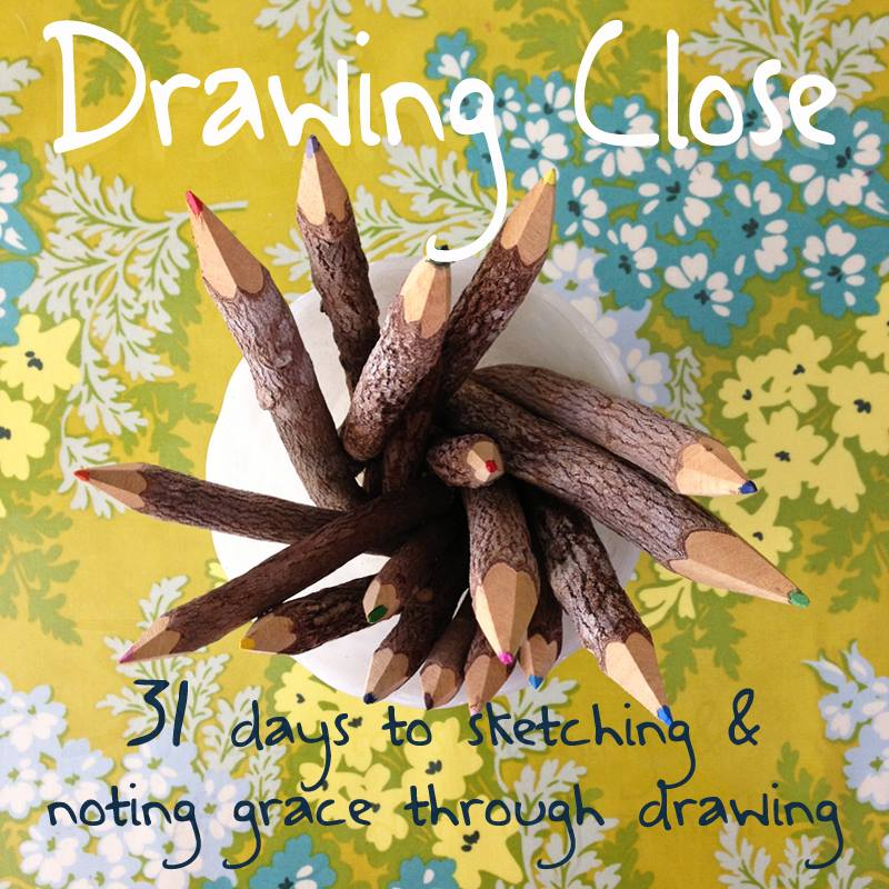 Drawing Close {31 Days of sketching and noting grace through drawing.}
