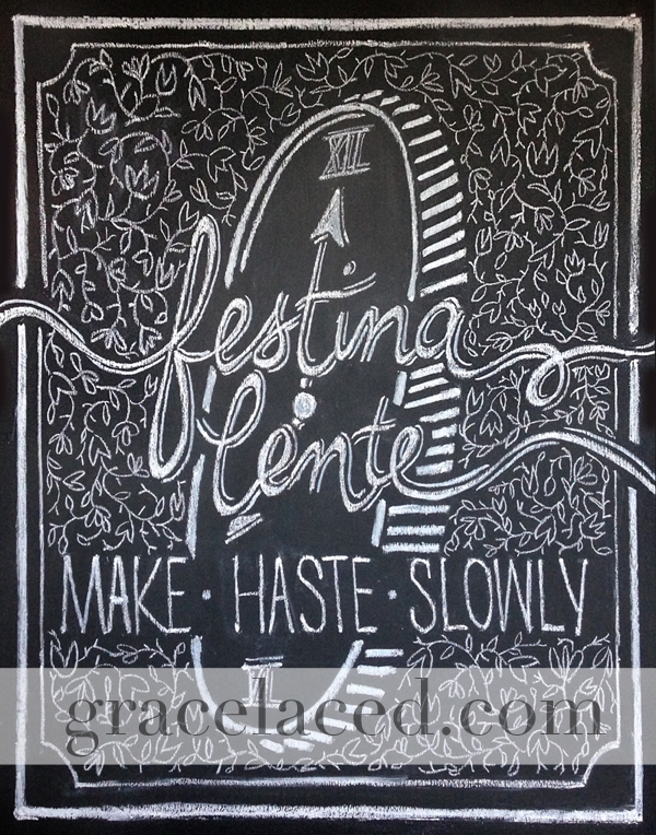 Festina Lente: Make Haste Slowly